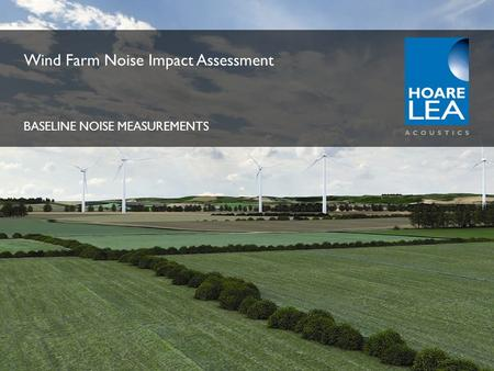 www.hoarelea.com Wind Farm Noise Impact Assessment BASELINE NOISE MEASUREMENTS.