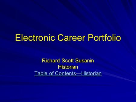 Electronic Career Portfolio Richard Scott Susanin Historian Table of Contents—Historian Table of Contents—Historian.