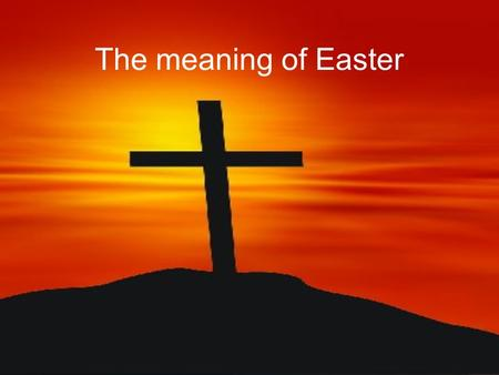 The meaning of Easter.