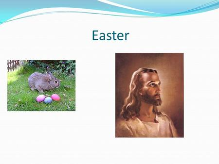 Easter. Pagan Origins -ancient German goddess of spring, Eastre or Eostre -Celebration of fertility (rabbits reproduce rapidly, eggs represent reproduction)