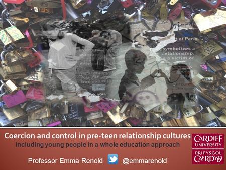 Coercion and control in pre-teen relationship cultures including young people in a whole education approach Professor Emma