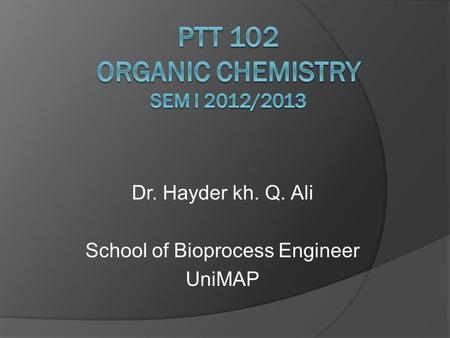 Dr. Hayder kh. Q. Ali School of Bioprocess Engineer UniMAP.
