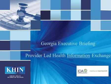 KHIN KANSAS HEALTH INFORMATION NETWORK Georgia Executive Briefing Provider Led Health Information Exchange.