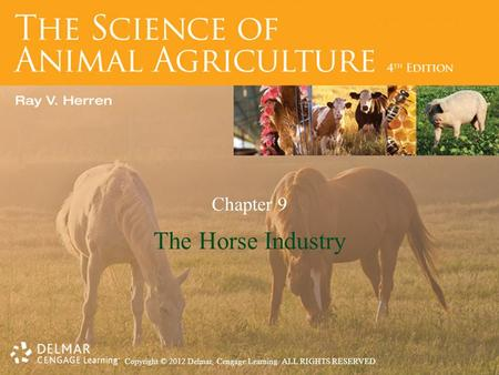 Copyright © 2012 Delmar, Cengage Learning. ALL RIGHTS RESERVED. Chapter 9 The Horse Industry.