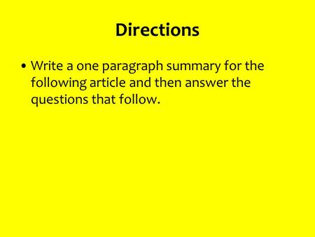 Directions Write a one paragraph summary for the following article and then answer the questions that follow.