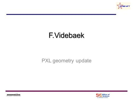 F.Videbaek PXL geometry update. PXL ladder For realistic simulation it is essential to get the proper layout of ladders. Starting point 1.SW model 2.Material.