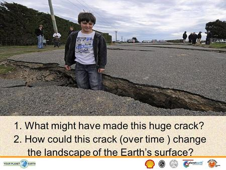 1. What might have made this huge crack? 2. How could this crack (over time ) change the landscape of the Earth's surface?