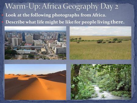 Look at the following photographs from Africa. Describe what life might be like for people living there.