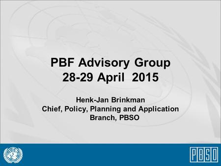 PBF Advisory Group 28-29 April 2015 Henk-Jan Brinkman Chief, Policy, Planning and Application Branch, PBSO.