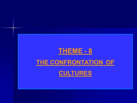 THEME - 8 THE CONFRONTATION OF CULTURES. INTRODUCTION This Chapter is about the encounters between the Europeans and the people of the Americas between.