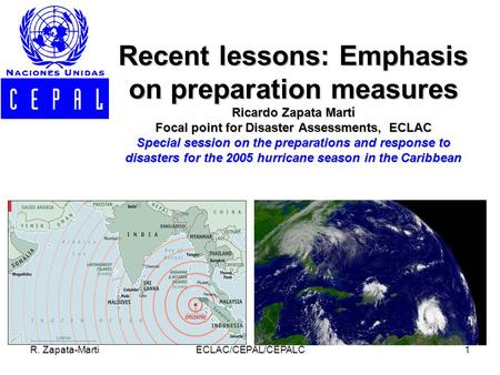 R. Zapata-MartiECLAC/CEPAL/CEPALC1 Recent lessons: Emphasis on preparation measures Ricardo Zapata Martí Focal point for Disaster Assessments, ECLAC Special.