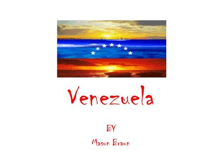 Venezuela BY Masun Braun. Where is my country? Venezuela is on the continent of South America. The countries that surround Venezuela are Brazil, Guyana.