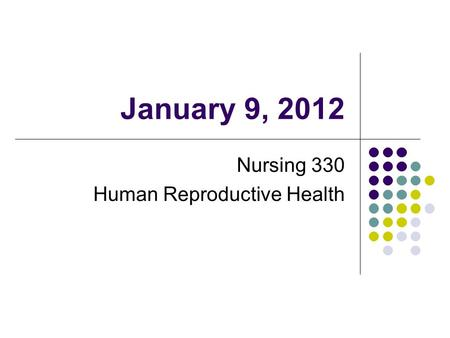 January 9, 2012 Nursing 330 Human Reproductive Health.