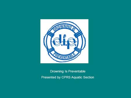 Drowning Is Preventable Presented by CPRS Aquatic Section.
