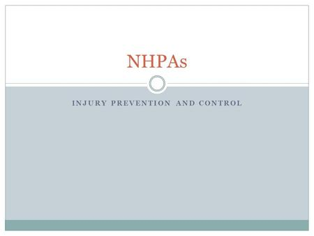 INJURY PREVENTION AND CONTROL NHPAs. What is it???!! Injuries include: Intentional harm eg suicide, Unintentional harm eg falls, drowning, burns and transported.
