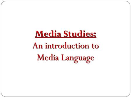 Media Studies: An introduction to Media Language.