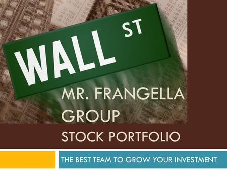 MR. FRANGELLA GROUP STOCK PORTFOLIO THE BEST TEAM TO GROW YOUR INVESTMENT.
