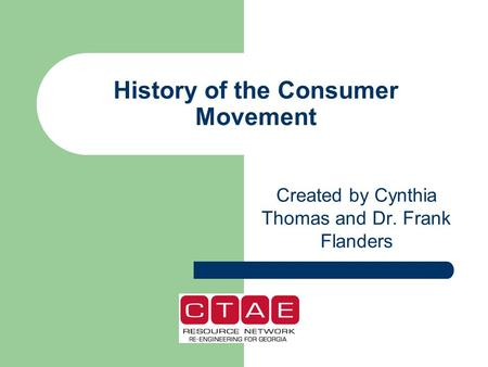 History of the Consumer Movement Created by Cynthia Thomas and Dr. Frank Flanders.