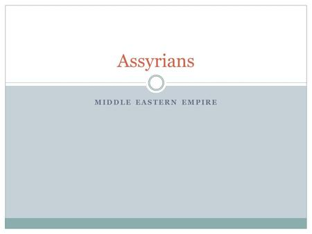 MIDDLE EASTERN EMPIRE Assyrians. Introduction Created large Southwest Asian Empire Used organized military.