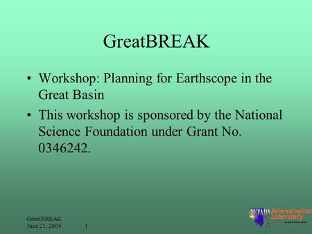 GreatBREAK June 21, 2004 1 GreatBREAK Workshop: Planning for Earthscope in the Great Basin This workshop is sponsored by the National Science Foundation.