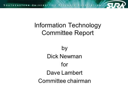 Information Technology Committee Report by Dick Newman for Dave Lambert Committee chairman.