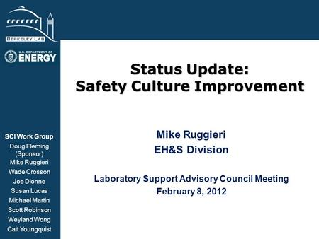 BSISB Status Update: Safety Culture Improvement Mike Ruggieri EH&S Division Laboratory Support Advisory Council Meeting February 8, 2012 SCI Work Group.