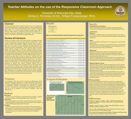 University of Wisconsin-Eau Claire Andrea C. Privratsky, M.S.E., William Frankenberger, Ph.D. Teacher Attitudes on the use of the Responsive Classroom.