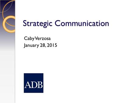 Strategic Communication Caby Verzosa January 28, 2015.
