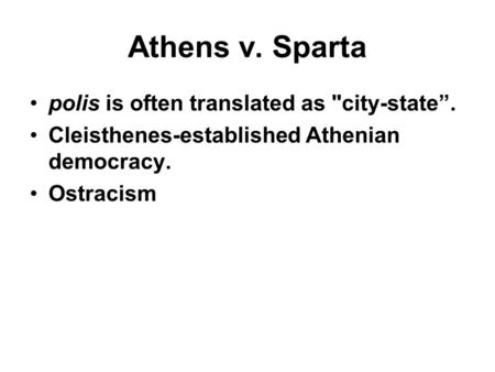 "Athens v. Sparta polis is often translated as city-state"". Cleisthenes-established Athenian democracy. Ostracism."