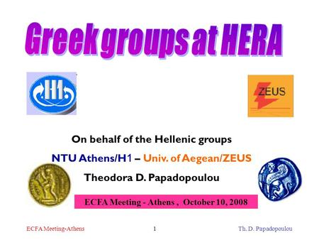 ECFA Meeting-AthensTh. D. Papadopoulou1 On behalf of the Hellenic groups NTU Athens/H 1 – Univ. of Aegean/ZEUS Theodora D. Papadopoulou ECFA Meeting -