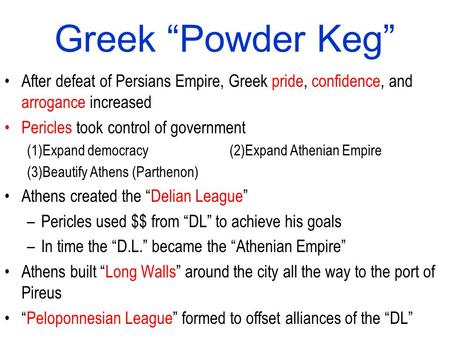 After defeat of Persians Empire, Greek pride, confidence, and arrogance increased Pericles took control of government (1)Expand democracy(2)Expand Athenian.