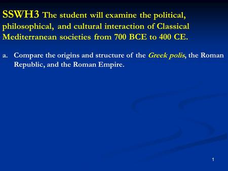 SSWH3 The student will examine the political, philosophical, and cultural interaction of Classical Mediterranean societies from 700 BCE to 400 CE. Compare.