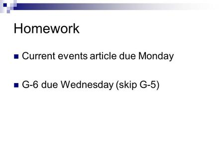 Homework Current events article due Monday G-6 due Wednesday (skip G-5)