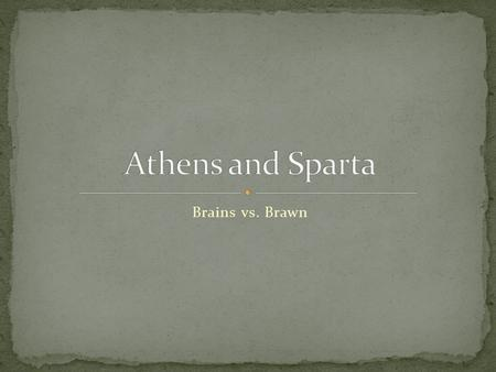 Brains vs. Brawn. A port on the Aegean Sea A major trade center Traded goods such as olive oil and grapes for wheat Developed a strong navy Had a city.