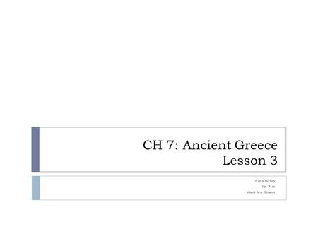 CH 7: Ancient Greece Lesson 3 World History Mr. Rich Miami Arts Charter.
