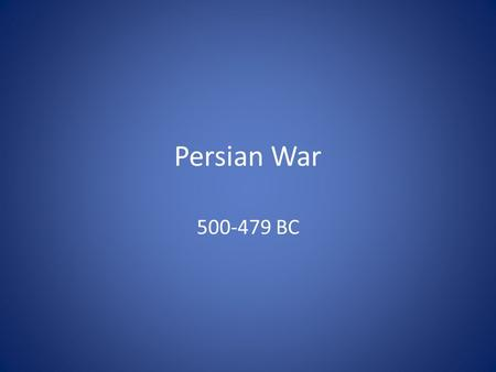 Persian War 500-479 BC. Battle of Marathon (490): Between Greece & Persian Empire, ~Persia had control of lands & Greek civilians revolted ~ Athens sent.