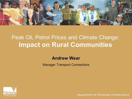 Peak Oil, Petrol Prices and Climate Change: Impact on Rural Communities Andrew Wear Manager Transport Connections.