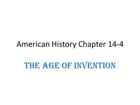 American History Chapter 14-4 The Age of Invention.