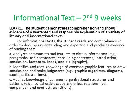 Informational Text – 2 nd 9 weeks ELA7R1. The student demonstrates comprehension and shows evidence of a warranted and responsible explanation of a variety.