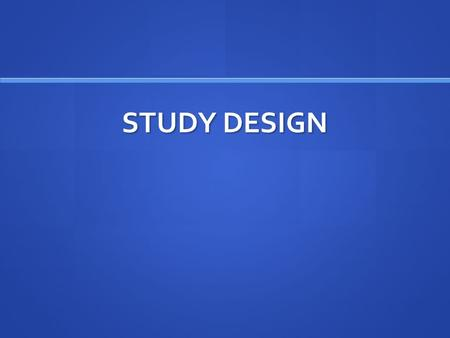 <strong>STUDY</strong> DESIGN. Main Tasks of <strong>Study</strong> Design Specifying what you want to find out: this involves explaining the concepts you are interested in and how they.
