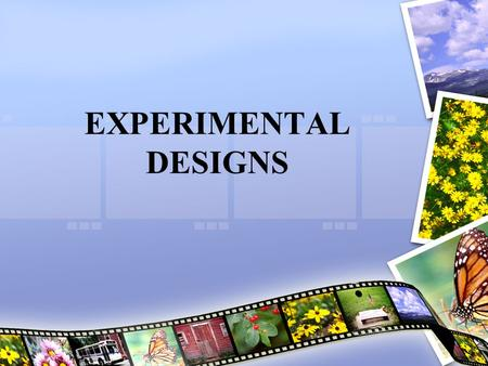 EXPERIMENTAL DESIGNS. Categories Lab experiments –Experiments done in artificial or contrived environment Field experiments –Experiments done in natural.