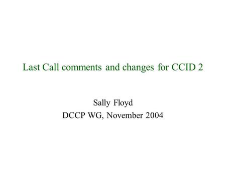 Last Call comments and changes for CCID 2 Sally Floyd DCCP WG, November 2004.