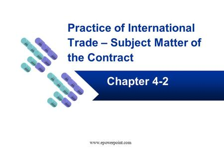 Practice of International Trade – Subject Matter of the Contract Chapter 4-2 www.epowerpoint.com.