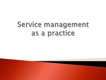 Service management is a set of specialized organizational capabilities for providing value to customers in the form of services.
