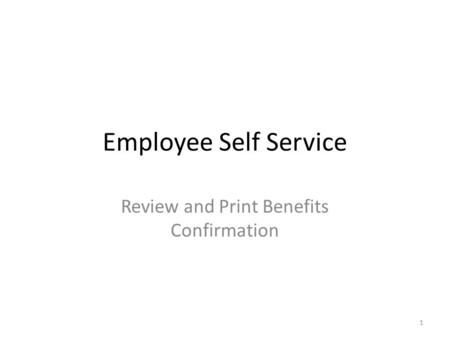 Employee Self Service Review and Print Benefits Confirmation 1.