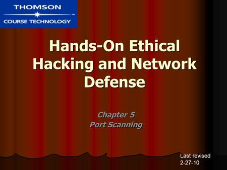 Hands-On Ethical Hacking and Network Defense Chapter 5 Port Scanning Last revised 2-27-10.