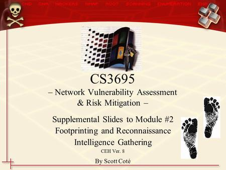 CS3695 – Network Vulnerability Assessment & Risk Mitigation – Supplemental Slides to Module #2 Footprinting and Reconnaissance Intelligence Gathering CEH.
