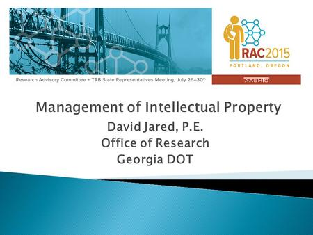 Management of Intellectual Property David Jared, P.E. Office of Research Georgia DOT.