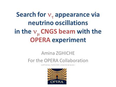 Search for  appearance via neutrino oscillations in the  CNGS beam with the OPERA experiment Amina ZGHICHE For the OPERA Collaboration (LAPP-Annecy.