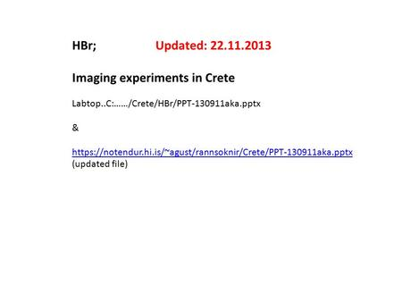 HBr; Updated: 22.11.2013 Imaging experiments in Crete Labtop..C:……/Crete/HBr/PPT-130911aka.pptx & https://notendur.hi.is/~agust/rannsoknir/Crete/PPT-130911aka.pptx.